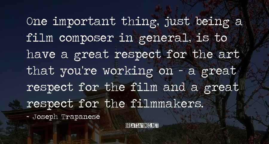 Joseph Trapanese Sayings: One important thing, just being a film composer in general, is to have a great