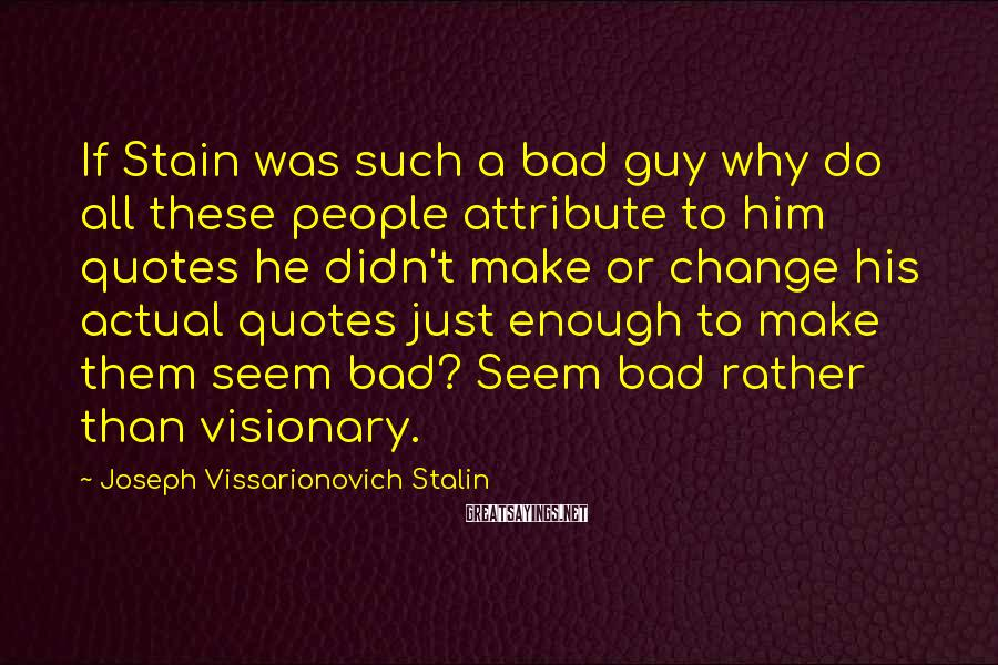 Joseph Vissarionovich Stalin Sayings: If Stain was such a bad guy why do all these people attribute to him