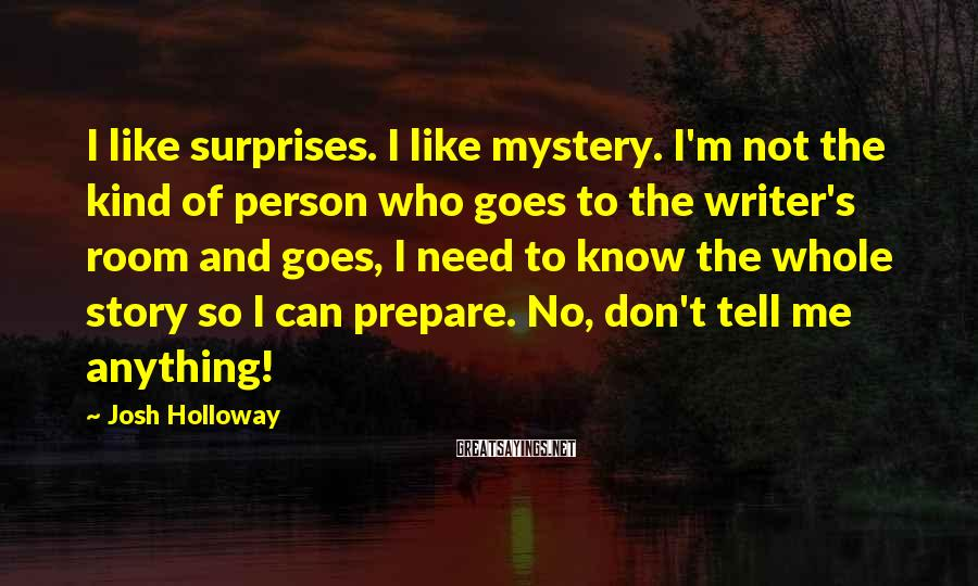 Josh Holloway Sayings: I like surprises. I like mystery. I'm not the kind of person who goes to