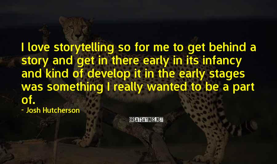 Josh Hutcherson Sayings: I love storytelling so for me to get behind a story and get in there