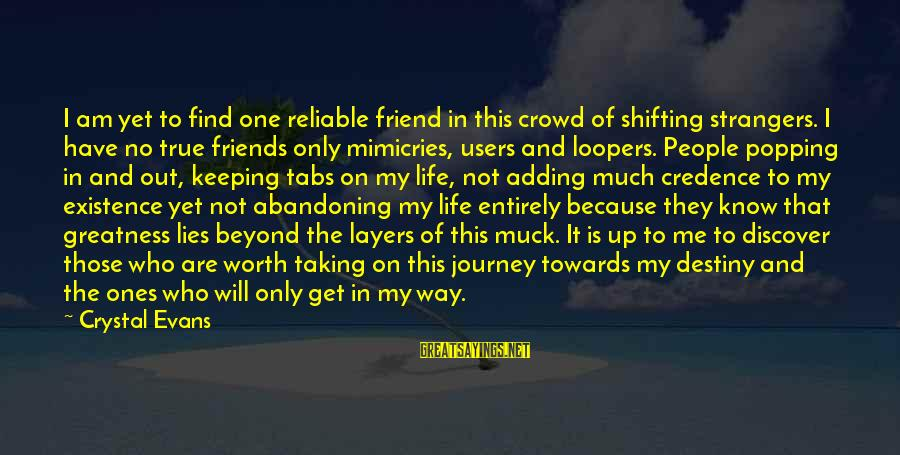 Journey To Greatness Sayings By Crystal Evans: I am yet to find one reliable friend in this crowd of shifting strangers. I