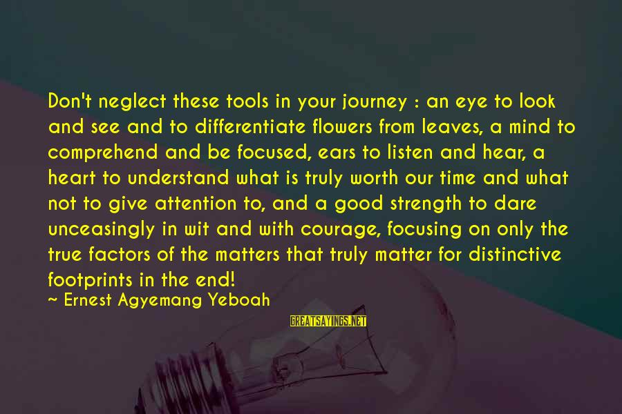 Journey To Greatness Sayings By Ernest Agyemang Yeboah: Don't neglect these tools in your journey : an eye to look and see and