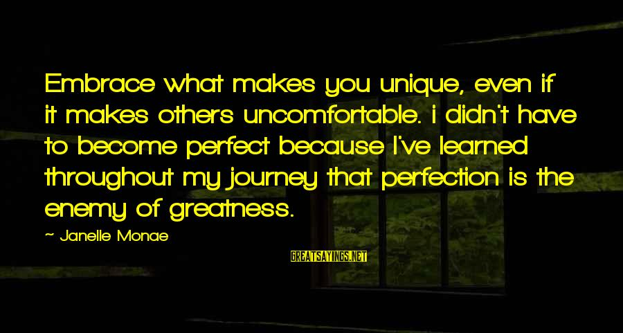 Journey To Greatness Sayings By Janelle Monae: Embrace what makes you unique, even if it makes others uncomfortable. i didn't have to