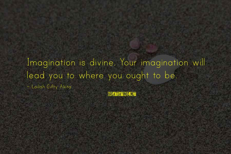 Journey To Greatness Sayings By Lailah Gifty Akita: Imagination is divine. Your imagination will lead you to where you ought to be.