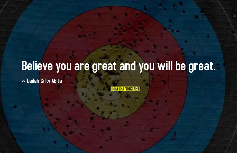 Journey To Greatness Sayings By Lailah Gifty Akita: Believe you are great and you will be great.