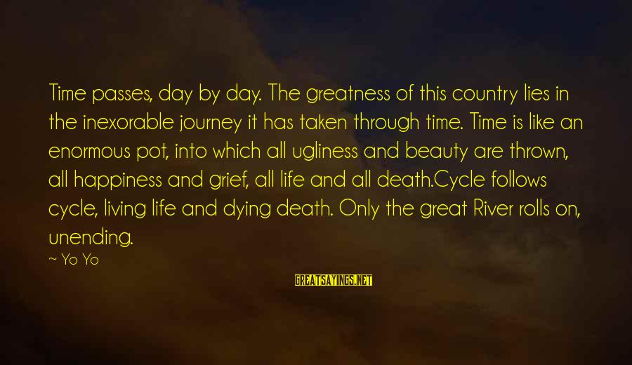 Journey To Greatness Sayings By Yo Yo: Time passes, day by day. The greatness of this country lies in the inexorable journey
