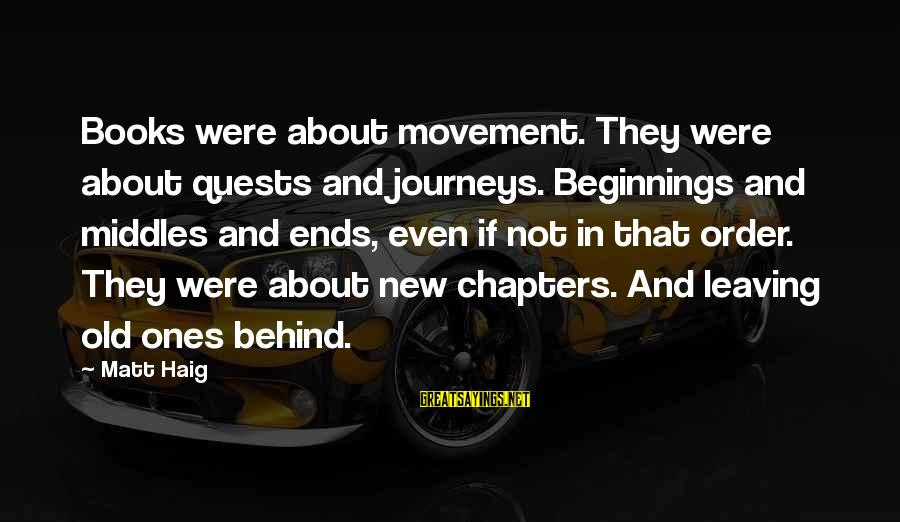 Journeys And Quests Sayings By Matt Haig: Books were about movement. They were about quests and journeys. Beginnings and middles and ends,