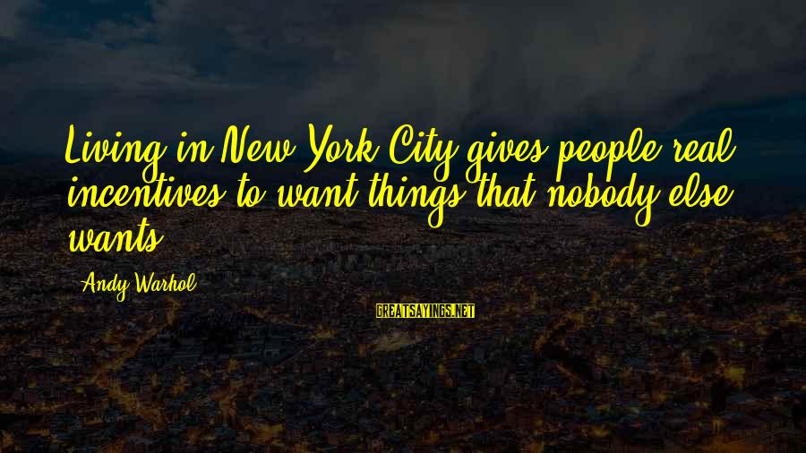 Jovially Sayings By Andy Warhol: Living in New York City gives people real incentives to want things that nobody else
