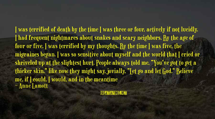 Jovially Sayings By Anne Lamott: I was terrified of death by the time I was three or four, actively if