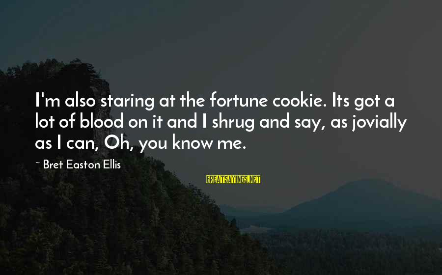 Jovially Sayings By Bret Easton Ellis: I'm also staring at the fortune cookie. Its got a lot of blood on it