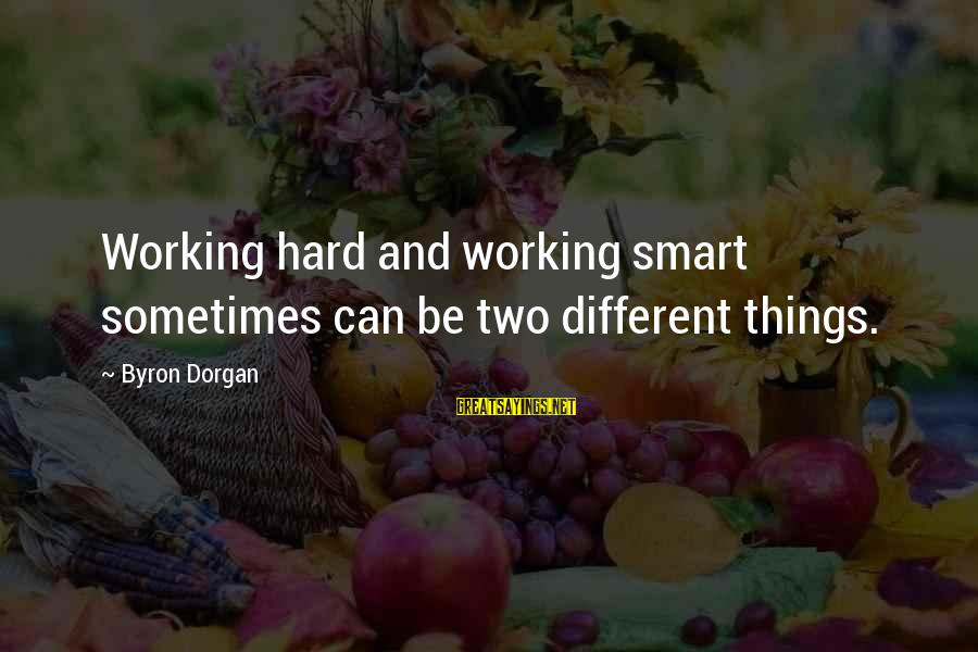 Jovially Sayings By Byron Dorgan: Working hard and working smart sometimes can be two different things.