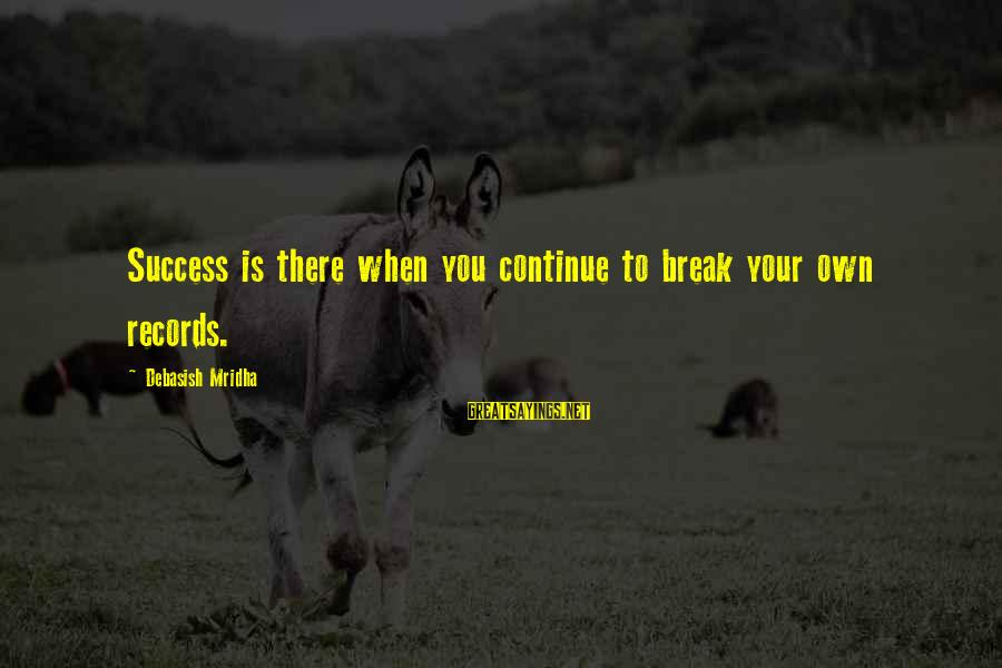 Jovially Sayings By Debasish Mridha: Success is there when you continue to break your own records.