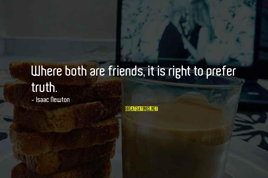 Jovially Sayings By Isaac Newton: Where both are friends, it is right to prefer truth.