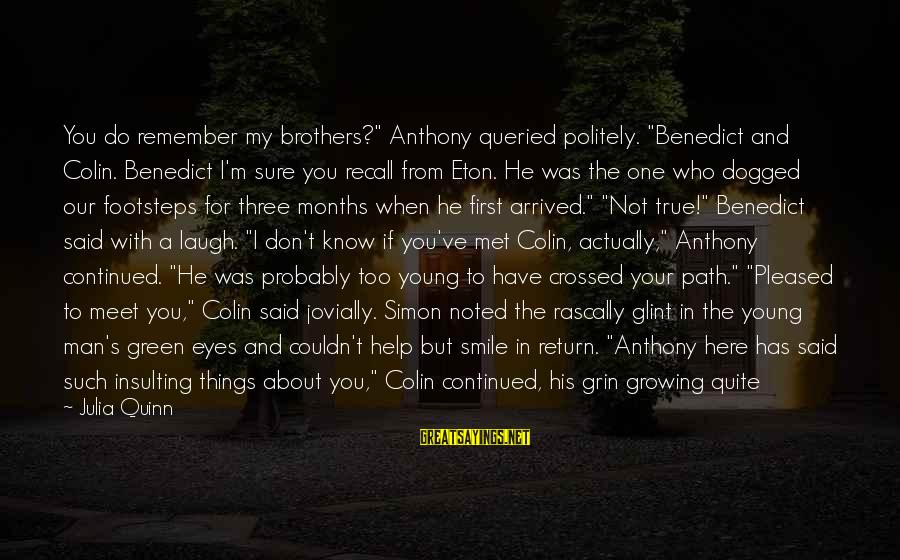 """Jovially Sayings By Julia Quinn: You do remember my brothers?"""" Anthony queried politely. """"Benedict and Colin. Benedict I'm sure you"""