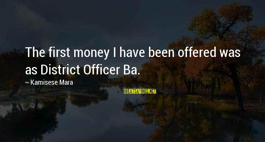 Jovially Sayings By Kamisese Mara: The first money I have been offered was as District Officer Ba.