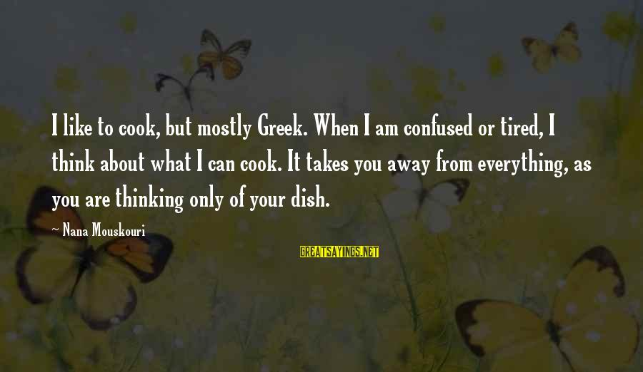 Jovially Sayings By Nana Mouskouri: I like to cook, but mostly Greek. When I am confused or tired, I think