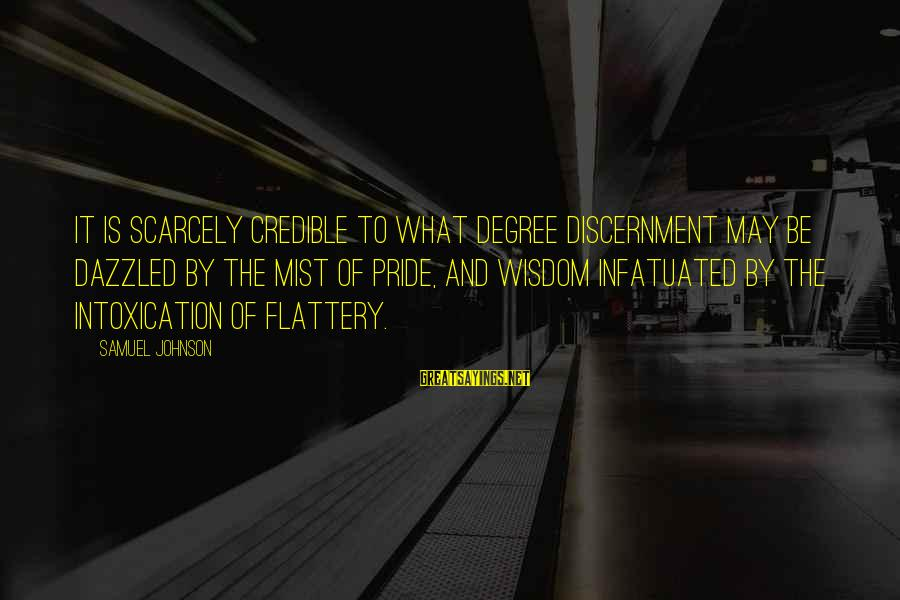 Jovially Sayings By Samuel Johnson: It is scarcely credible to what degree discernment may be dazzled by the mist of