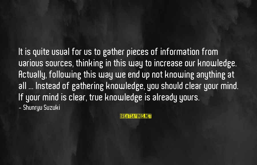 Jovially Sayings By Shunryu Suzuki: It is quite usual for us to gather pieces of information from various sources, thinking