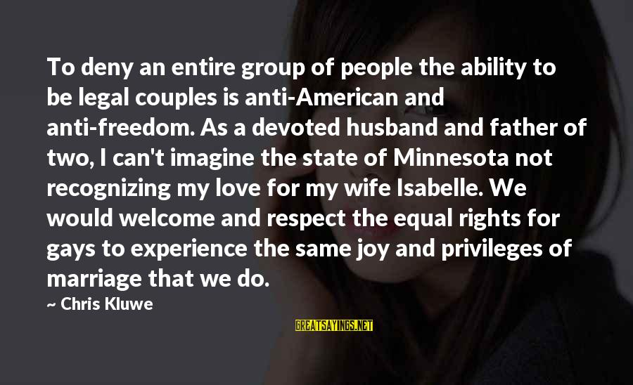 Joy And Love Sayings By Chris Kluwe: To deny an entire group of people the ability to be legal couples is anti-American