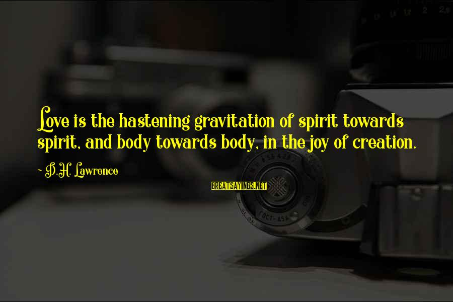 Joy And Love Sayings By D.H. Lawrence: Love is the hastening gravitation of spirit towards spirit, and body towards body, in the