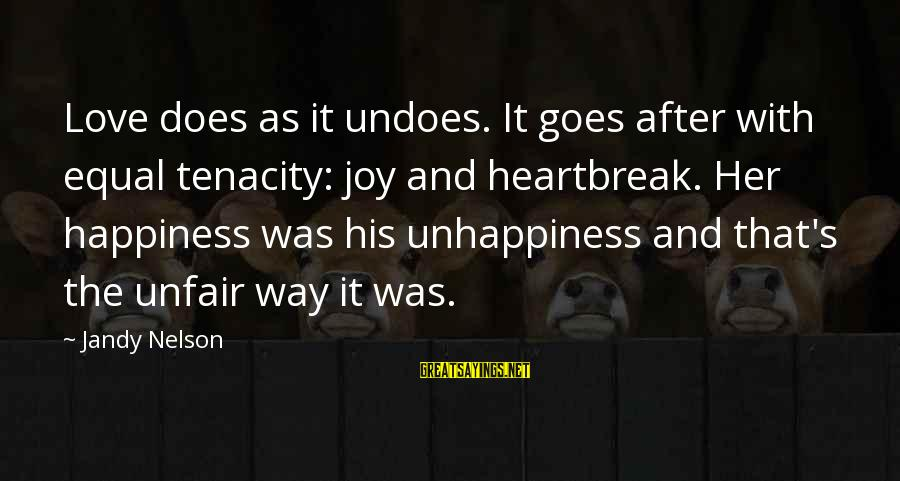 Joy And Love Sayings By Jandy Nelson: Love does as it undoes. It goes after with equal tenacity: joy and heartbreak. Her