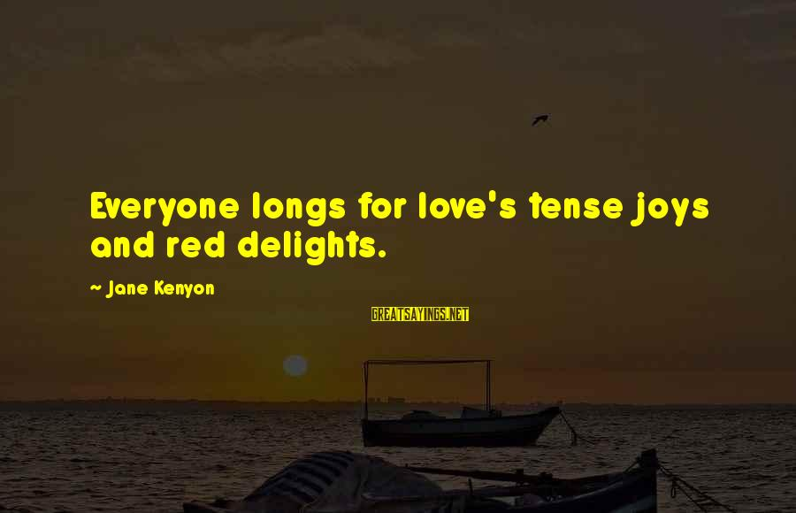 Joy And Love Sayings By Jane Kenyon: Everyone longs for love's tense joys and red delights.