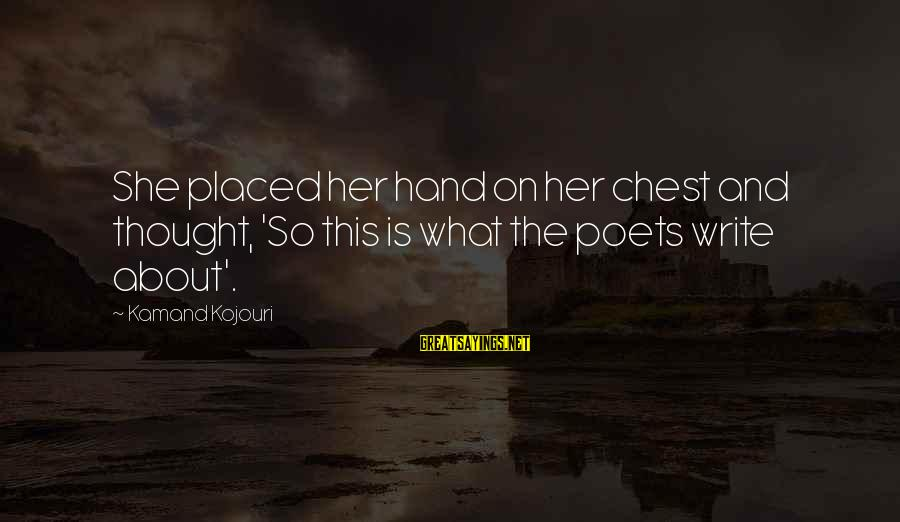 Joy And Love Sayings By Kamand Kojouri: She placed her hand on her chest and thought, 'So this is what the poets