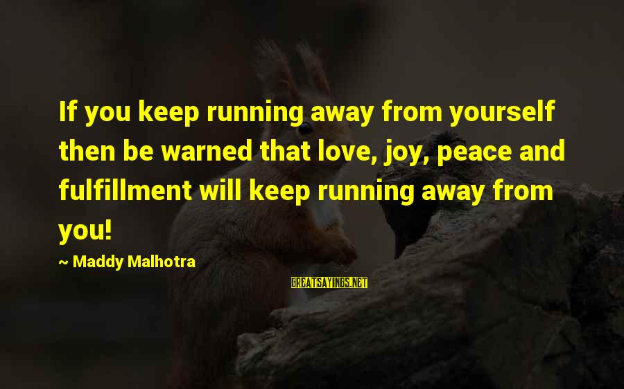 Joy And Love Sayings By Maddy Malhotra: If you keep running away from yourself then be warned that love, joy, peace and