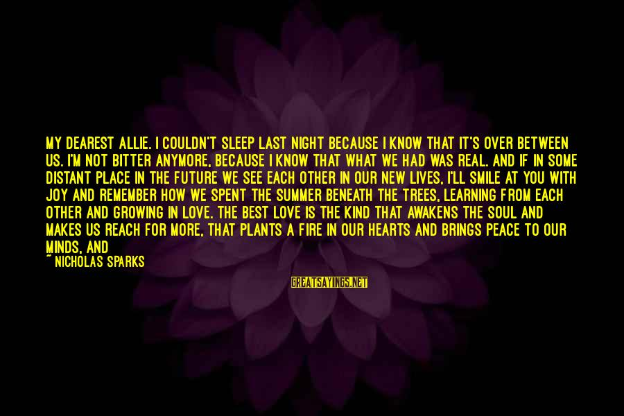 Joy And Love Sayings By Nicholas Sparks: My Dearest Allie. I couldn't sleep last night because I know that it's over between