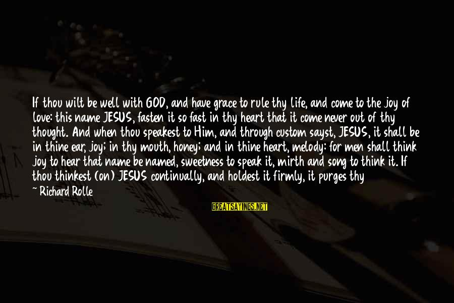 Joy And Love Sayings By Richard Rolle: If thou wilt be well with GOD, and have grace to rule thy life, and