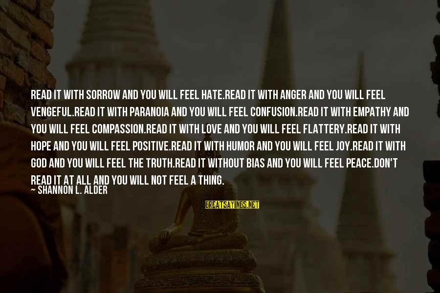 Joy And Love Sayings By Shannon L. Alder: Read it with sorrow and you will feel hate.Read it with anger and you will