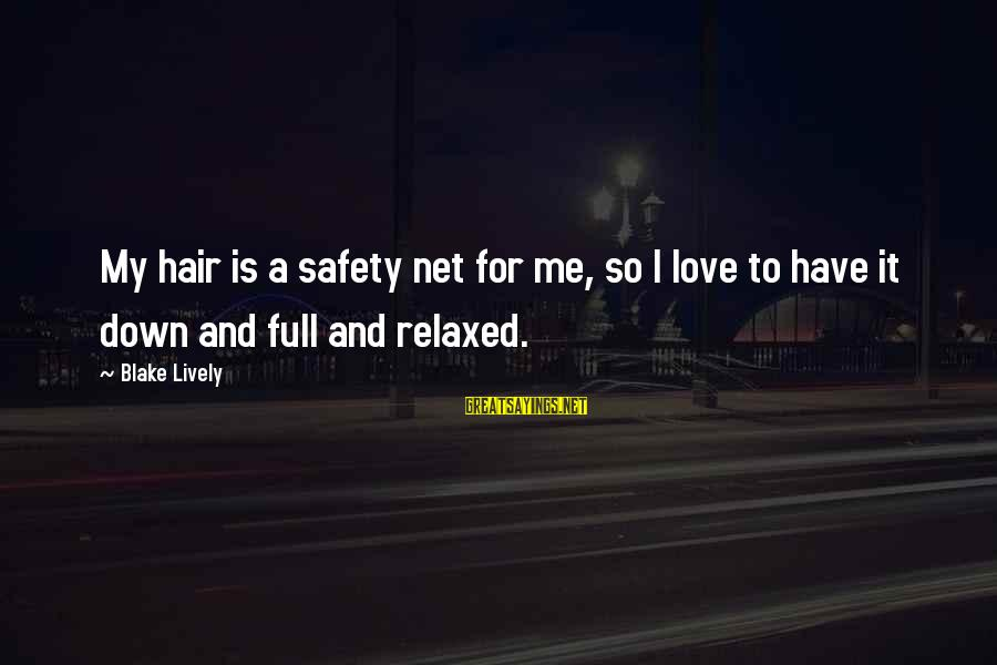 Joy Gaiam Sayings By Blake Lively: My hair is a safety net for me, so I love to have it down