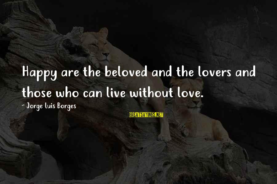 Joy Gaiam Sayings By Jorge Luis Borges: Happy are the beloved and the lovers and those who can live without love.