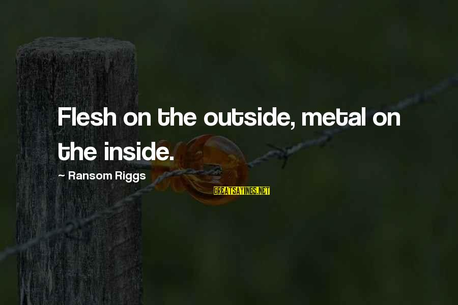 Joy Gaiam Sayings By Ransom Riggs: Flesh on the outside, metal on the inside.