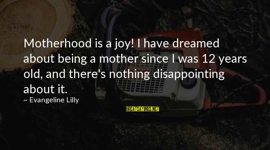 Joy Of Being A Mother Sayings By Evangeline Lilly: Motherhood is a joy! I have dreamed about being a mother since I was 12
