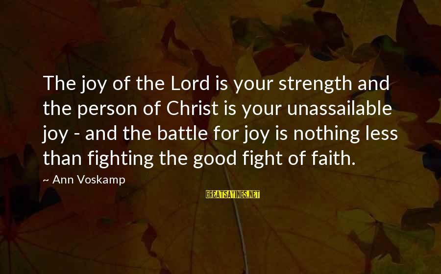 Joy Of The Lord Is My Strength Sayings By Ann Voskamp: The joy of the Lord is your strength and the person of Christ is your