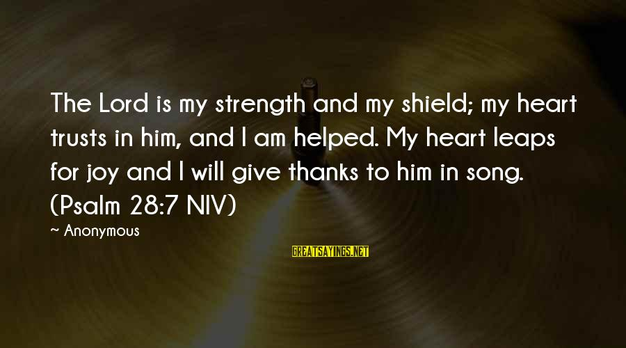 Joy Of The Lord Is My Strength Sayings By Anonymous: The Lord is my strength and my shield; my heart trusts in him, and I
