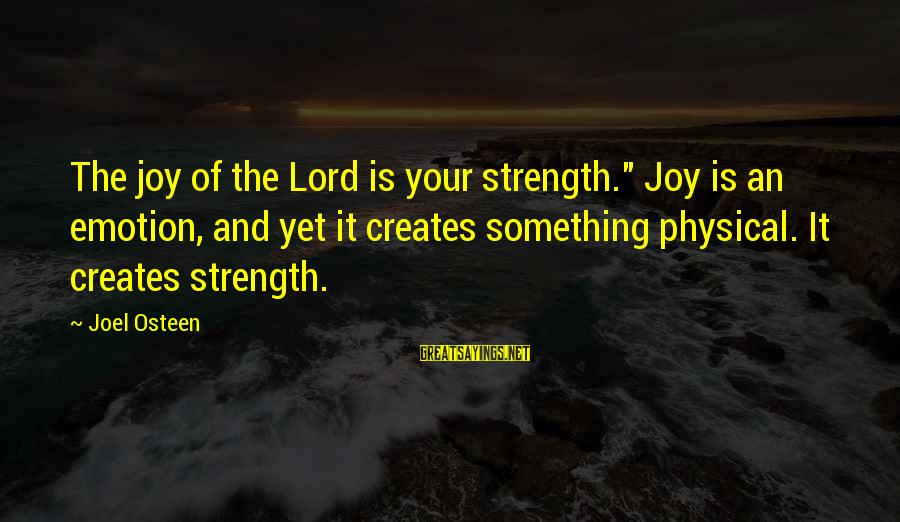 """Joy Of The Lord Is My Strength Sayings By Joel Osteen: The joy of the Lord is your strength."""" Joy is an emotion, and yet it"""