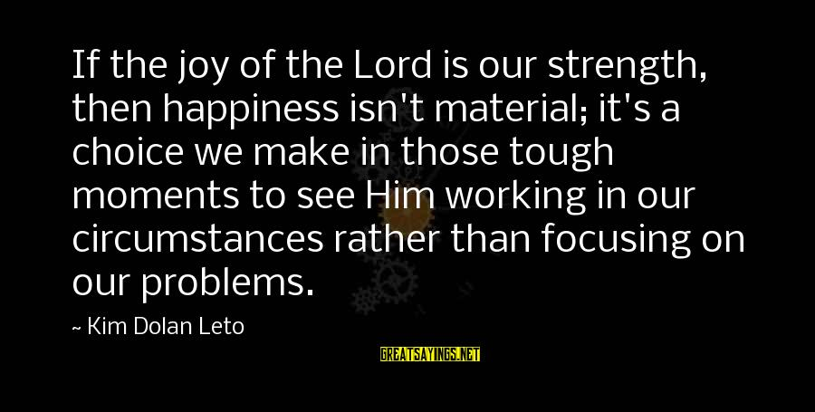 Joy Of The Lord Is My Strength Sayings By Kim Dolan Leto: If the joy of the Lord is our strength, then happiness isn't material; it's a