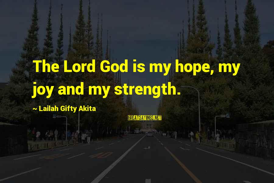Joy Of The Lord Is My Strength Sayings By Lailah Gifty Akita: The Lord God is my hope, my joy and my strength.