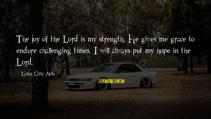 Joy Of The Lord Is My Strength Sayings By Lailah Gifty Akita: The joy of the Lord is my strength. He gives me grace to endure challenging