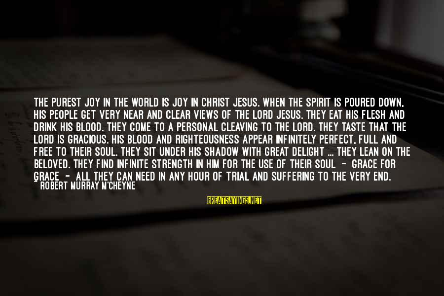 Joy Of The Lord Is My Strength Sayings By Robert Murray M'Cheyne: The purest joy in the world is joy in Christ Jesus. When the Spirit is