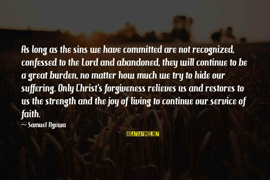 Joy Of The Lord Is My Strength Sayings By Samuel Ngewa: As long as the sins we have committed are not recognized, confessed to the Lord