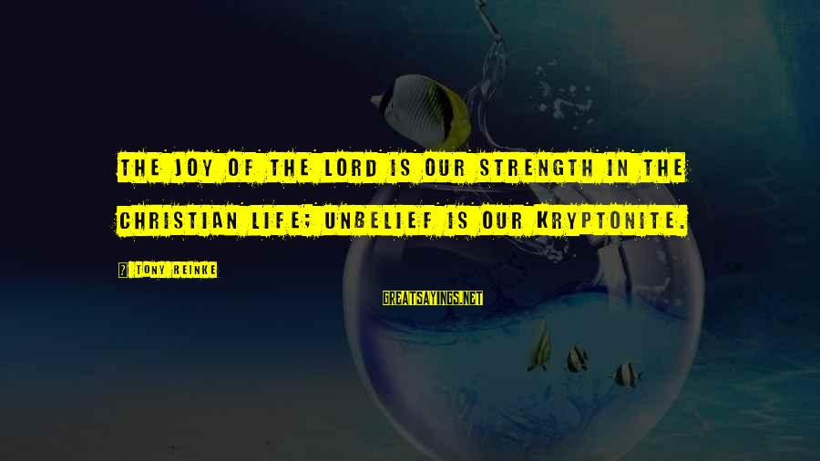 Joy Of The Lord Is My Strength Sayings By Tony Reinke: The joy of the Lord is our strength in the Christian life; unbelief is our