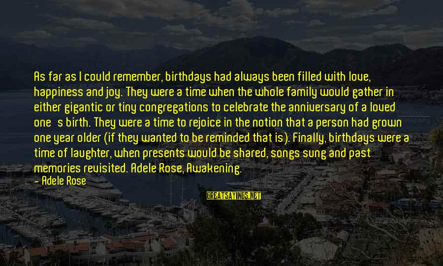 Joy Shared Sayings By Adele Rose: As far as I could remember, birthdays had always been filled with love, happiness and