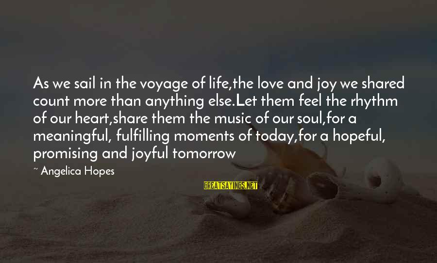 Joy Shared Sayings By Angelica Hopes: As we sail in the voyage of life,the love and joy we shared count more