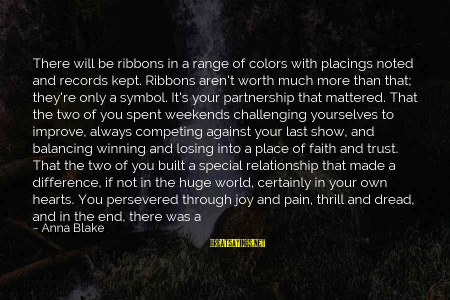 Joy Shared Sayings By Anna Blake: There will be ribbons in a range of colors with placings noted and records kept.