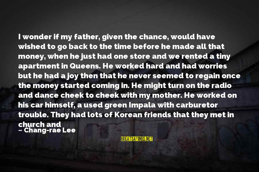 Joy Shared Sayings By Chang-rae Lee: I wonder if my father, given the chance, would have wished to go back to