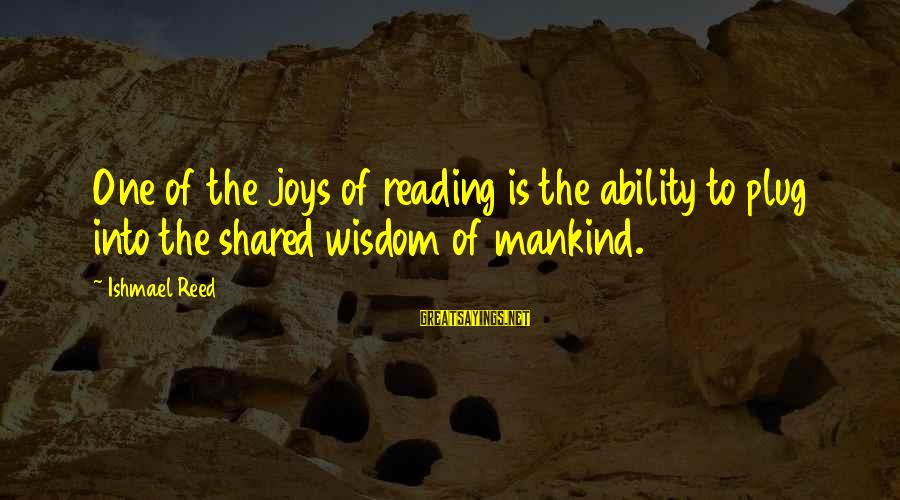 Joy Shared Sayings By Ishmael Reed: One of the joys of reading is the ability to plug into the shared wisdom