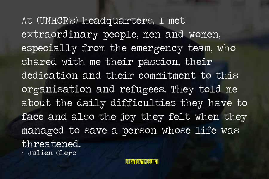 Joy Shared Sayings By Julien Clerc: At (UNHCR's) headquarters, I met extraordinary people, men and women, especially from the emergency team,